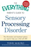 The Everything Parent's Guide to Sensory Processing Disorder: The information and treatment options you need to help your child with SPD (Everything (Self-Help))