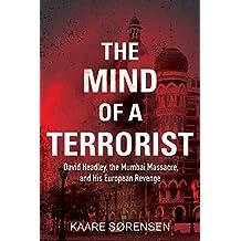 The Mind of a Terrorist: David Headley, the Mumbai Massacre, and His European Revenge