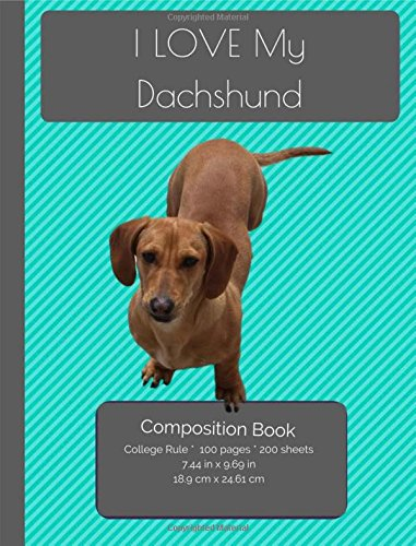 I LOVE My Dachshund Composition Notebook: College Ruled Writer's Notebook for School / Teacher / Office / Student [ Softback * Perfect Bound * Large ] (I Love My Dog Compositions)