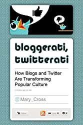 Bloggerati, Twitterati: How Blogs and Twitter Are Transforming Popular Culture