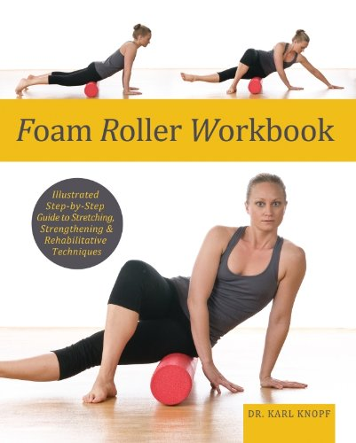 foam-roller-workbook-illustrated-step-by-step-guide-to-stretching-strengthening-and-rehabilitative-t