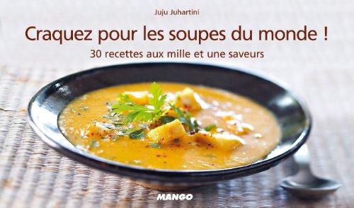 Craquez pour les soupes du monde ! : 30 recettes aux mille et une saveurs par Juju Juhartini