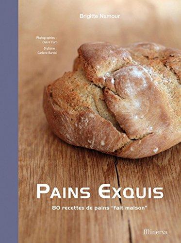 Pains exquis : 80 Recettes de pains