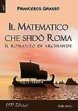 Il matematico che sfidò Roma. Il romanzo di Archimede