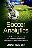 Soccer Analytics: Assess Performance, Tactics, Injuries and Team Formation through Data Analytics and Statistical Analysis