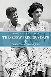 These Few Precious Days: The Final Year of Jack With Jackie by Christopher Andersen (2013-11-04)