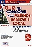 Quiz per i concorsi nelle aziende sanitarie locali con risposte commentate. Ruolo amministrativo