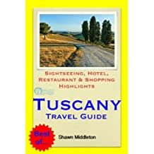 Tuscany, Italy Travel Guide - Sightseeing, Hotel, Restaurant & Shopping Highlights (Illustrated)