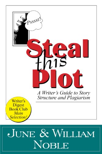 Steal This Plot: A Writer's Guide to Story Structure and Plagiarism (Classic Wisdom on Writing) di William Noble,June Noble