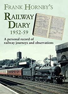 Frank Hornby's Railway Diary 1952-59: A Personal Record of Railway Journeys and Observations (Railway Heritage)