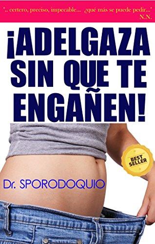 Descargar Libro ¡ADELGAZA!  Sin que te engañen.: La verdadera y definitva guía de adelgazamiento. (Los panfletos de Sporodoquio nº 1) de Doctor Sporodoquio