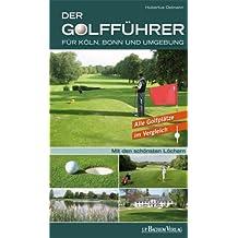 Der Golfführer für Köln, Bonn und Umgebung: Alle Golfplätze im Vergleich /Mit den schönsten Löchern