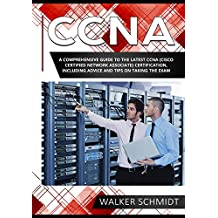 CCNA: A Comprehensive Guide to the Latest CCNA (Cisco Certified Network Associate) Certification, Including Advice and Tips on Taking the Exam (English Edition)