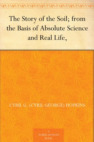 The Story Of The Soil; From The Basis Of Absolute Science And Real Life, por Cyril G. (cyril George) Hopkins epub