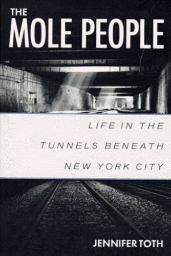 The Mole People: Life in the Tunnels Beneath New York City by Jennifer Toth (1993-10-01)