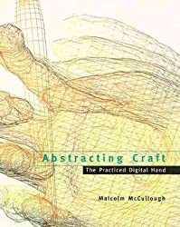 [(Abstracting Craft : The Practiced Digital Hand)] [By (author) Malcolm McCullough] published on (April, 1997)
