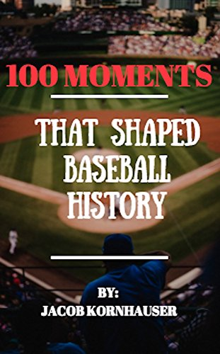 100 Moments That Shaped Baseball History: An Easy Guide to America's Pastime, Complete with Trivia (English Edition) por Jacob Kornhauser