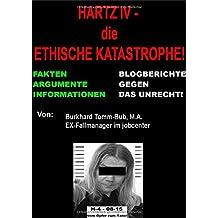 Hartz IV - die ethische Katastrophe Fakten vom EX-jc-Fallmanager: -Blogberichte gegen das Unrecht-