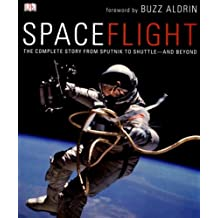 SpaceFlight: The Complete Story from Sputnik to Shuttle-And Beyond