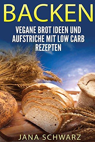 BACKEN: Vegane Brot Ideen und Aufstriche Rezepte ohne Kohlenhydrate - Vegan Brot Backen