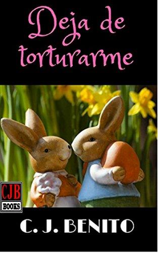 Deja de torturarme por C. J. Benito