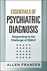[(Essentials of Psychiatric Diagnosis : Responding to the Challenge of DSM-5)] [By (author) Allen Frances] published on (May, 2013)