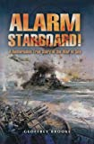 Alarm Starboard!: A Remarkable True Story of the War at Sea