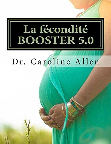 La fécondité BOOSTER 5.0: Guide pratique et recettes pour vous aider à surmonter la lutte de l'infertilité