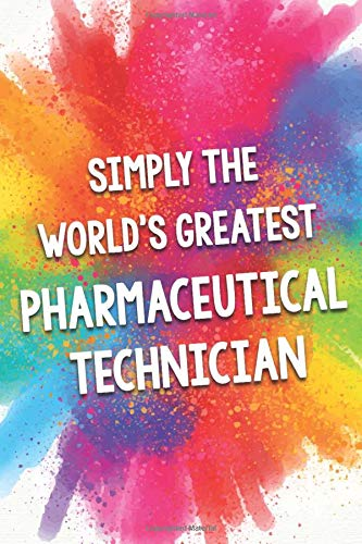 Simply The World's Greatest Pharmaceutical Technician: An Amazing & Beautiful Thank You Gift Notebook Journal. A Great Keepsake Greeting Card Alternative.