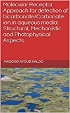 Molecular Receptor Approach for detection of bicarbonate/Carbonate ion in aqueous media: Structural, Mechanistic and Photophysical Aspects (English Edition)