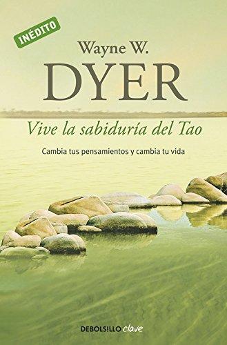 Vive la sabiduría del Tao: Cambia tus pensamientos y cambia tu vida (CLAVE) por Wayne Dyer