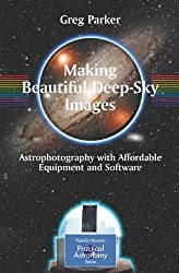 Making Beautiful Deep-Sky Images: Astrophotography with Affordable Equipment and Software (Patrick Moore's Practical Astronomy Series) (The Patrick Moore Practical Astronomy Series)
