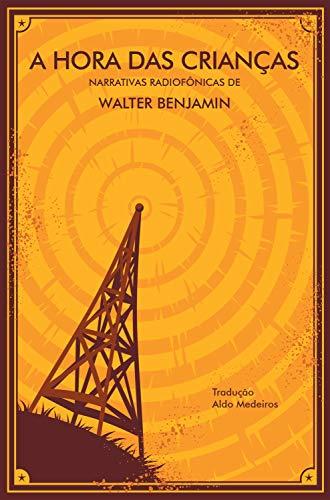 A Hora das Crianças: narrativas radiofônicas de Walter Benjamin (Portuguese Edition)
