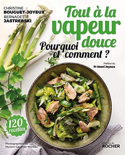 Tout à la vapeur douce: 125 recettes et conseils par  Christine Bouguet-Joyeux