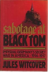 Sabotage at Black Tom: Imperial Germany's Secret War in America, 1914-1917 by Jules Witcover (1989-05-02)