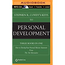 Stephen R. Covey's Keys to Personal Development: How to Develop Your Personal Mission Statement, Focus, the 3rd Alternative