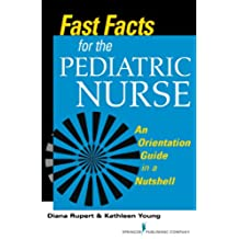 Fast Facts for the Pediatric Nurse: An Orientation Guide in a Nutshell: Volume 1 (Fast Facts (Springer))