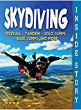 Skydiving (Inside Story) (Freefall. Tandem. Solo Jumps. Base Jumps and More)