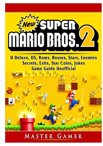New Super Mario Bros 2, DS, 3DS, Secrets, Exits, Walkthrough, Star Coins, Power Ups, Worlds, Tips, Jokes, Game Guide Unofficial - Super Ds
