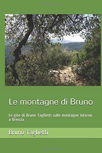 Le montagne di Bruno: Le gite di Bruno Taglietti sulle montagne intorno a Brescia