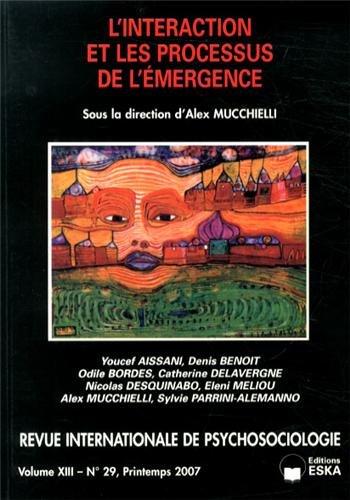 Revue internationale de psychosociologie, N° 29, Printemps 2007 : L'interaction et les processus de l'émergence par Alex Mucchielli