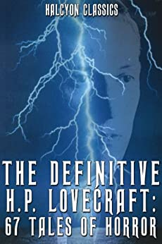 The Definitive H.P. Lovecraft: 67 Tales of Horror in One Volume (Halcyon Classics) (English Edition) von [Lovecraft, H.P.]