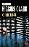 Chute libre de Carol Higgins Clark (29 mars 2006) Poche