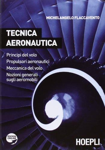 Tecnica aeronautica. Principi del volo. Propulsori aeronautici. Meccanica del volo. Nozioni generali sugli aeromobili. Per gli Ist. tecnici