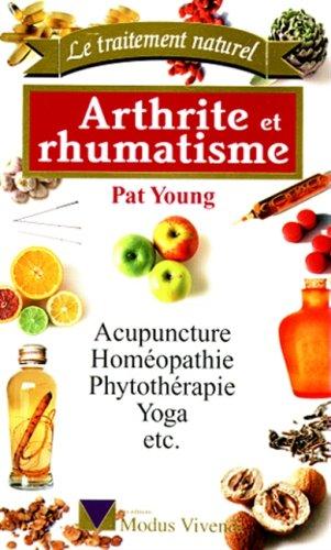 ARTHRITE ET RHUMATISME. : Acupuncture, homéopathie, phytothérapie, yoga