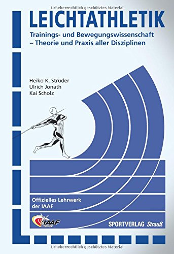 Leichtathletik: Trainings- und Bewegungswissenschaft - Theorie und Praxis aller Disziplinen