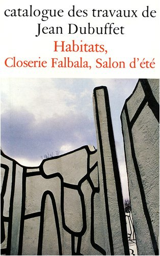 Catalogue des travaux de Jean Dubuffet : Tome 31, Habitats, Closerie, Falbala, salon d'été : 1969-1977