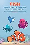 Fish and Aquatic Animal Drawing Book for Kids: Learn How to Draw Fish and Aquatic Animals with the Easy and Fun Step-by-Step Guide (English Edition)