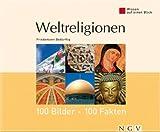 Weltreligionen: 100 Bilder - 100 Fakten: Wissen auf einen Blick