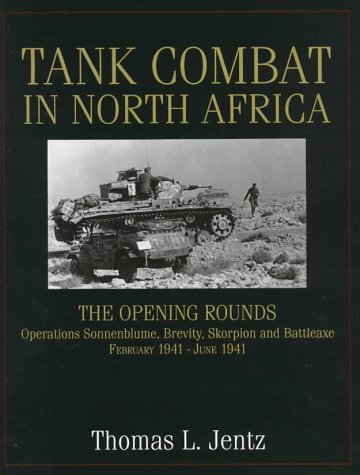Tank Combat in North Africa: The Opening Rounds Operations Sonnenblume, Brevity, Skorpion and Battleaxe (Schiffer Military History) by Thomas L. Jentz (1998-02-01)